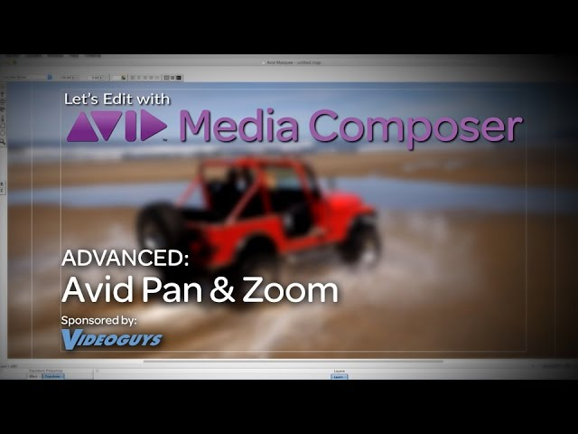 Lets Edit with Media Composer - Advanced - Avid Pan & Zoom