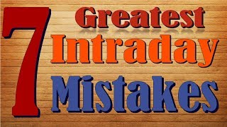 7 Greatest Intraday Trading Mistakes