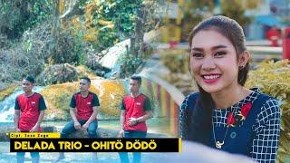 Gambar cover Delada Trio - Ohito Dodo (Official Music Video ) | Lagu Nias Terbaru 2020
