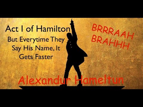 Act I of Hamilton But Everytime They Say His Name, It Gets Faster