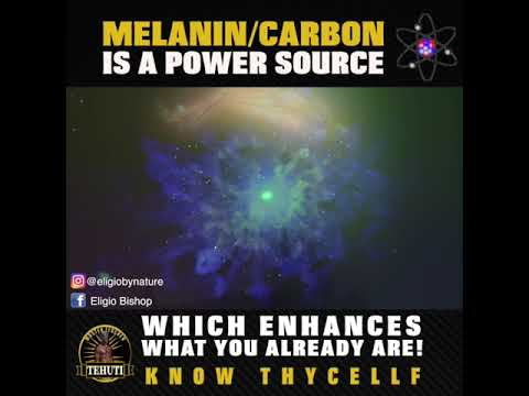 Melanin/Carbon is a Power Source Which Enhances What You Already Are