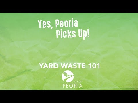 Peoria Picks Up – Yard Waste 101