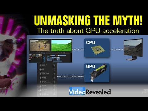 UNMASKING THE MYTH! The truth about GPU acceleration.