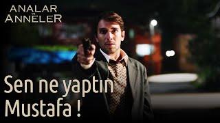 Analar ve Anneler 4.Bölüm | İlk Sahne - Sen ne yaptın Mustafa!