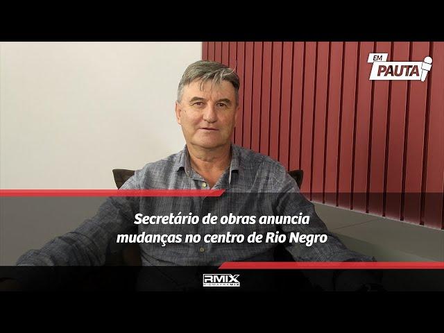 Secretário de obras anuncia mudanças no centro de Rio Negro