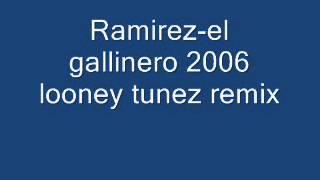 Ramirez el gallinero 2006 looney tunez remix