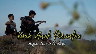Download Mp3 Kisah Anak Perantau Angger LaoNeis ft Ikhsan