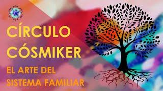 El arte del sistema familiar - CÍRCULO CÓSMIKER #04