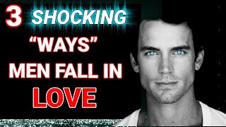 "3 Shocking ""Things"" Men Need to Fall In Love 