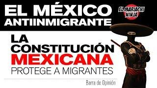 El México antiinmigrante | La Constitución mexicana protege a migrantes