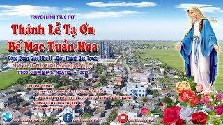 Trực Tiếp : Thánh Lễ Tạ Ơn - Bế Mạc Tuần Hoa - Cộng Đoàn Giáo Khu II - Đền Thánh Bác Trạch Năm 2019