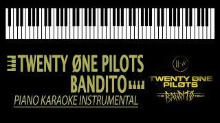 Bandito KARAOKE - Twenty Øne Pilots (Piano Instrumental)