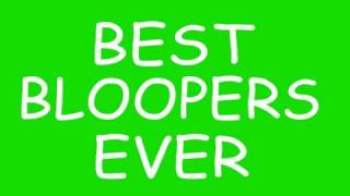 The Best Bloopers Ever