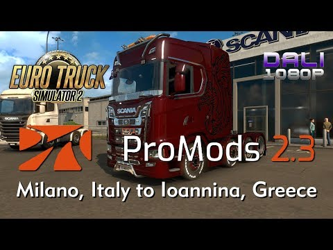 ETS 2 | ProMods 2.30 + 3 mods | Milano, Italy to Ioannina, Greece