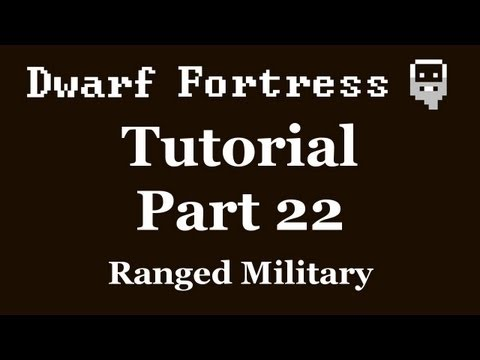 Dwarf Fortress Tutorial - Part 22 - Ranged Military, Archery