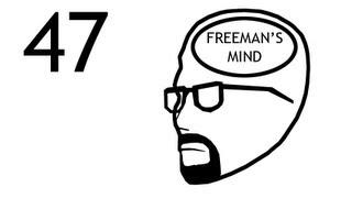 Freeman's Mind: Episode 47