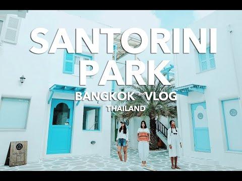 ✈ SANTORINI PARK [Bangkok, Thailand]