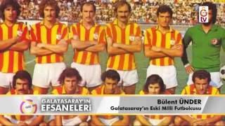 Galatasaray'ın Efsaneleri | Eski Milli Futbolcu - Bülent Ünder