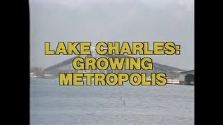 Lake Charles: Growing Metropolis | 1981