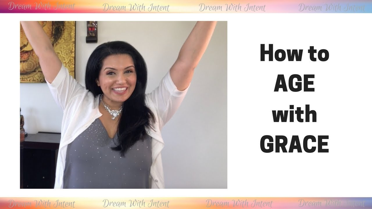 How To Age With Grace Dream With Intent