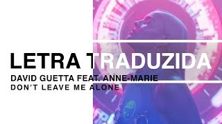 David Guetta - Don't Leave Me Alone ft. Anne-Marie (Letra Traduzida)