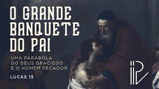 O grande banquete do pai - Uma parábola do Deus gracioso e o homem pecador