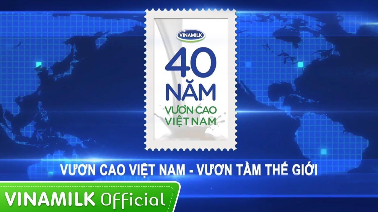 Vinamilk – 40 năm Vươn cao Việt Nam – Vươn Tầm Thế Giới