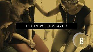 Begin with Prayer! April 18, 2021