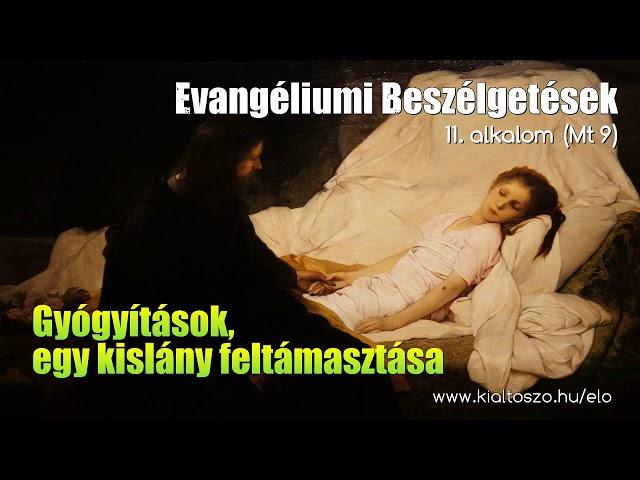 11. Gyógyítások, egy kislány feltámasztása (Máté evangéliuma, 9. fejezet)