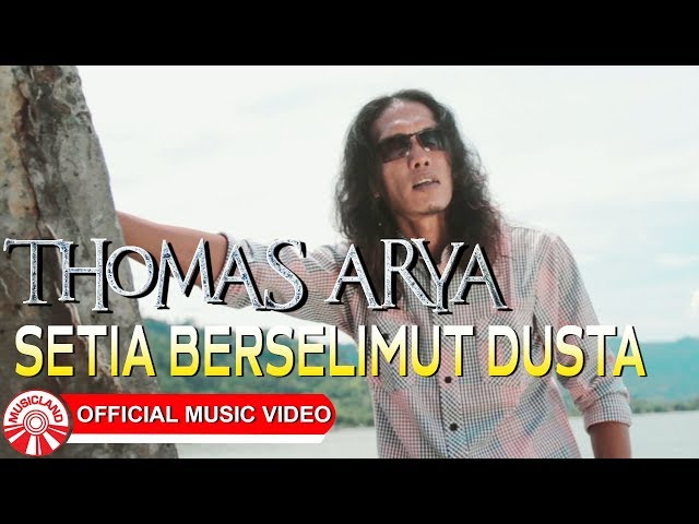 Thomas Arya - Setia Berselimut Dusta [Official Music Video HD]