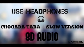 Chogada Tara │Slow Version │ 8D │Use Headphones 🎧
