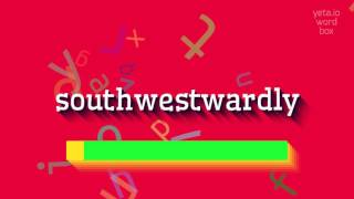 How to saysouthwestwardly