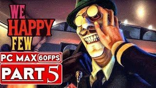 WE HAPPY FEW Gameplay Walkthrough Part 5 FULL GAME [1080p HD 60FPS PC] - No Commentary