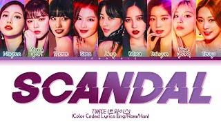 TWICE Scandal Lyrics (트와이스 Scandal 가사) (Color Coded Lyrics Eng/Rom/Han)