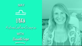 LIBRA May 2016 Astrocolorscope, Astrology, Color & Crystals with Elizabeth Harper