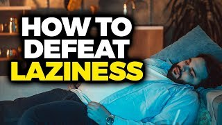 Defeating Laziness - IMPORTANT TALK