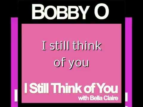 BOBBY O - I STILL THINK OF YOU Feat. Bella Claire  (April 2013 NEW RELEASE)
