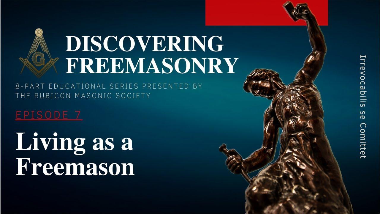 Download Episode 7: Living as a Freemason. Education by Rubicon Masonic Society.