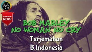 Bob Marley - No Woman No Cry Terjemahan Dan Lyric