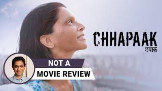 Chhapaak | Not A Movie Review by Sucharita Tyagi | Deepika Padukone | Vikrant Massey