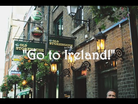 """Go to Ireland"""