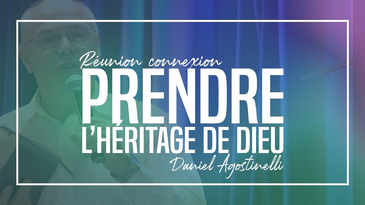 Réunion connexion - Prendre l'héritage de Dieu - Daniel Agostinelli