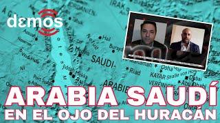 ARABIA SAUDÍ en el ojo del huracán I Demos TV
