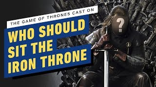 The Game of Thrones Cast on Who Should Sit on The Iron Throne