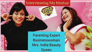 Supermom Interviewing My Mother |Mrs. India Beauty Queen| Parenting Tips.How to Start Salon Business