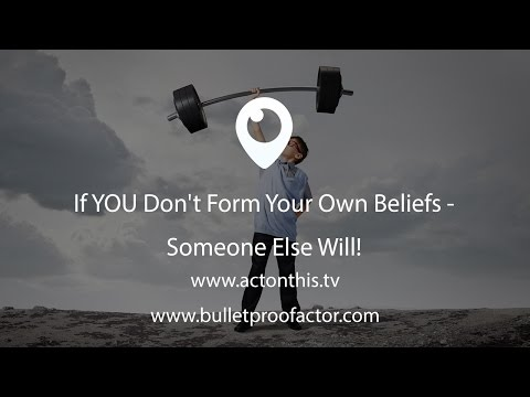 If YOU Don't Form Your Own Beliefs - Someone Else Will!