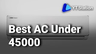 9 Best Air Conditioners under 45000 in India 2019 Top AC with Latest Technology