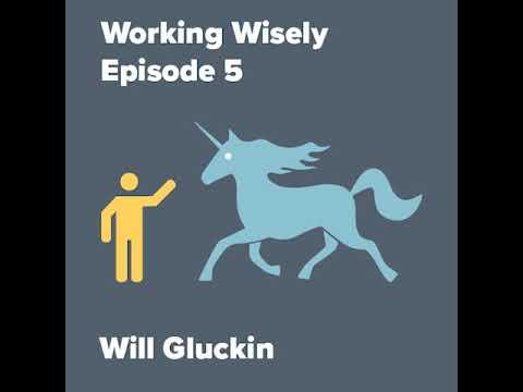 Working Wisely - Episode 5 - Will Gluckin
