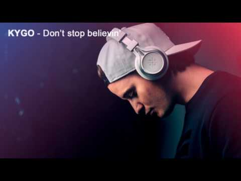 ► Don't stop believing ║ KYGO ║ Remix