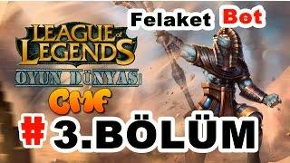 League Of Legends : 3. Bölüm [ Yeni Bot Mod ] ÇOK